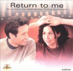 Return to me (Music from the motion picture)