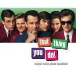 That thing you do! (Original motion picture soundtrack)