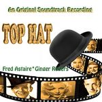 Top hat (An original soundtrack recording)